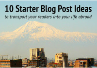 10 Starter Blog Post Ideas to Transport Your Readers Into Your Life Abroad