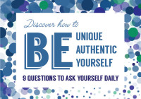 Discover How to Be Unique, Be Authentic, , and Be Yourself